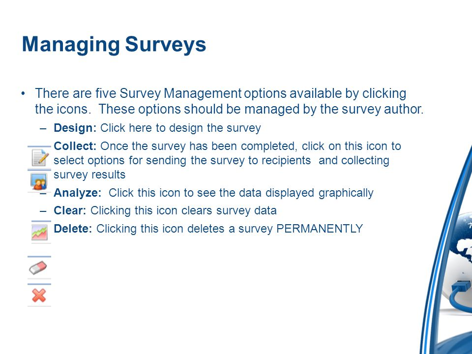 Managing Surveys There are five Survey Management options available by clicking the icons. These options should be managed by the survey author.