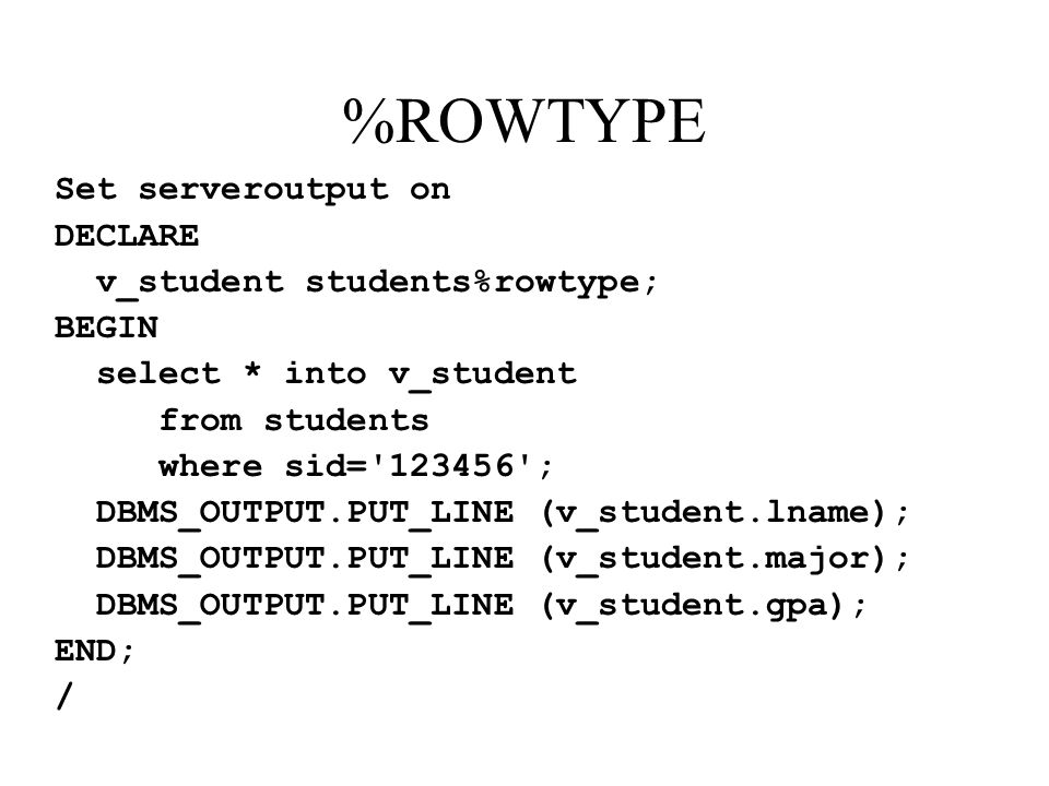 %ROWTYPE Set serveroutput on DECLARE v_student students%rowtype; BEGIN