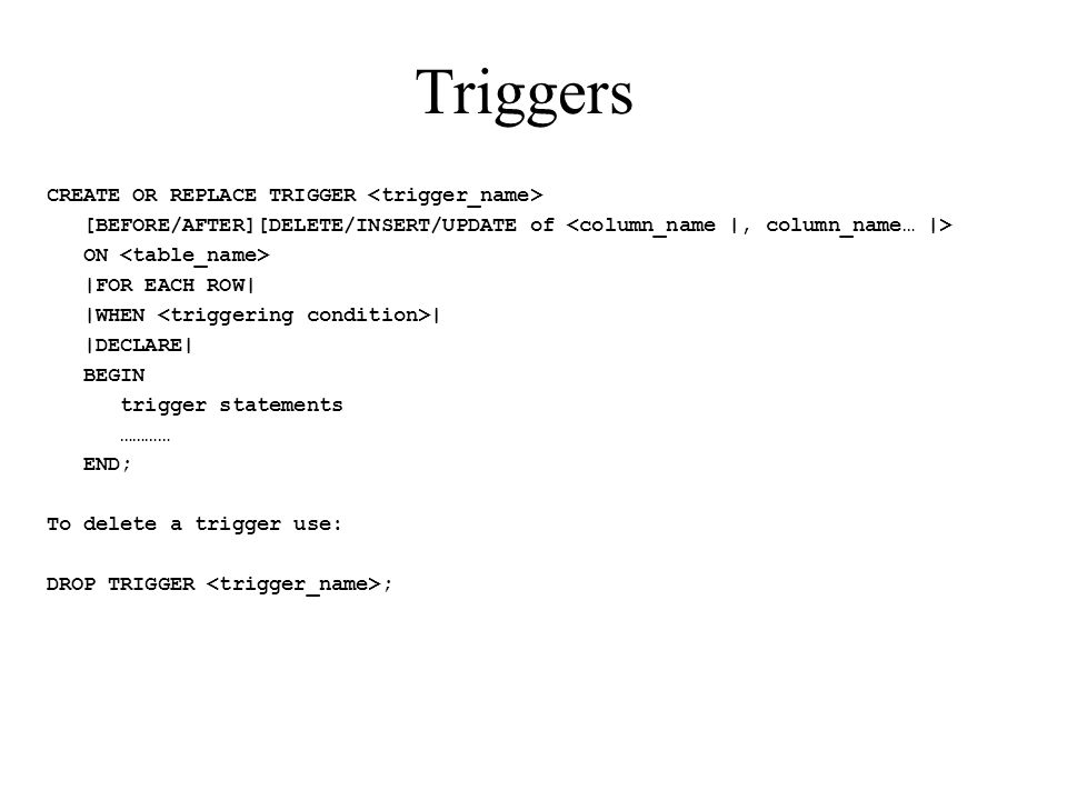 Triggers CREATE OR REPLACE TRIGGER <trigger_name>
