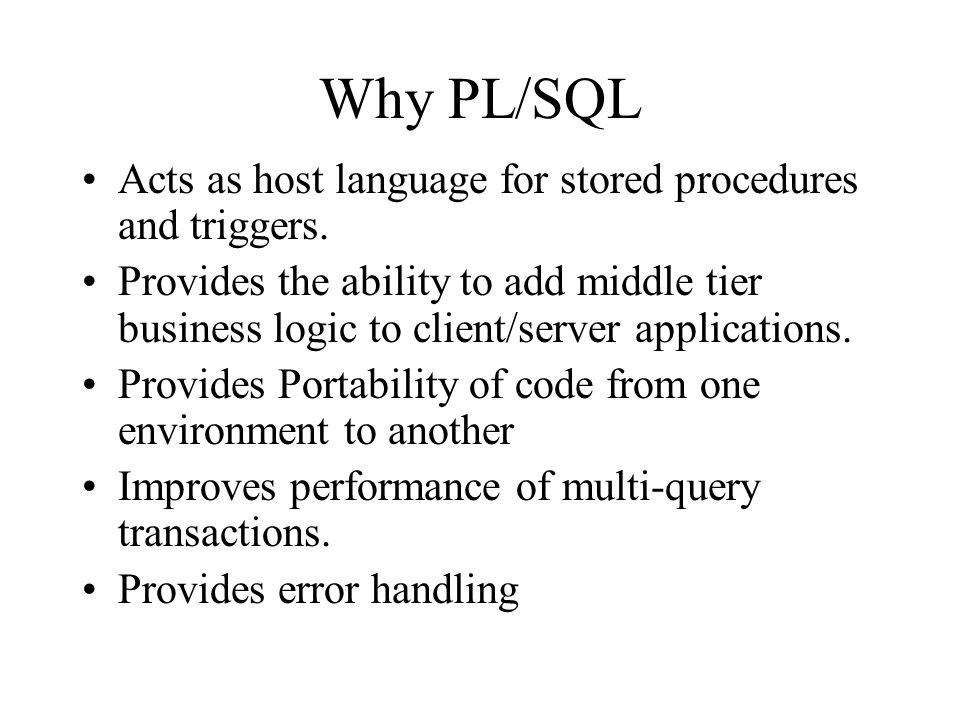 Why PL/SQL Acts as host language for stored procedures and triggers.