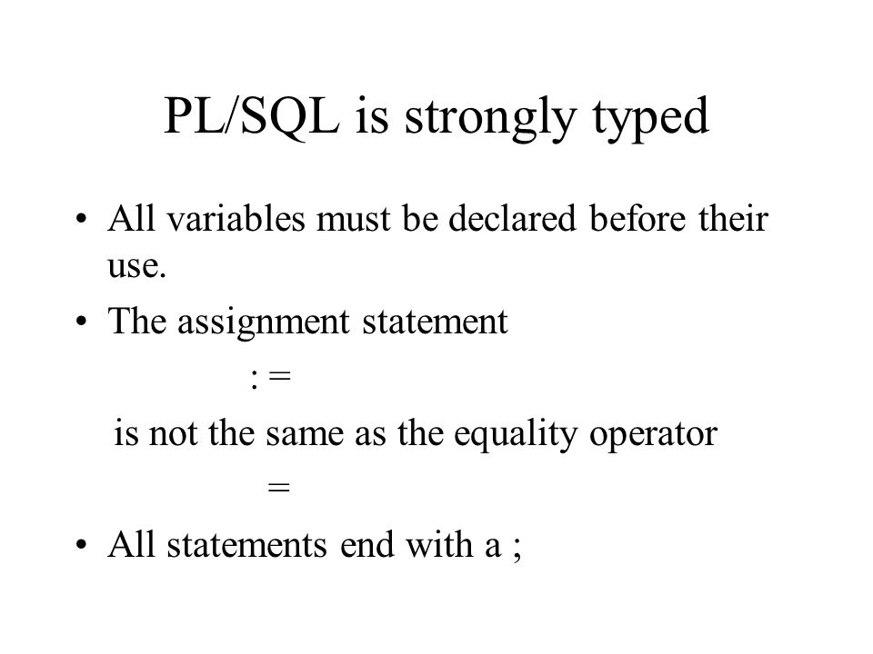 PL/SQL is strongly typed