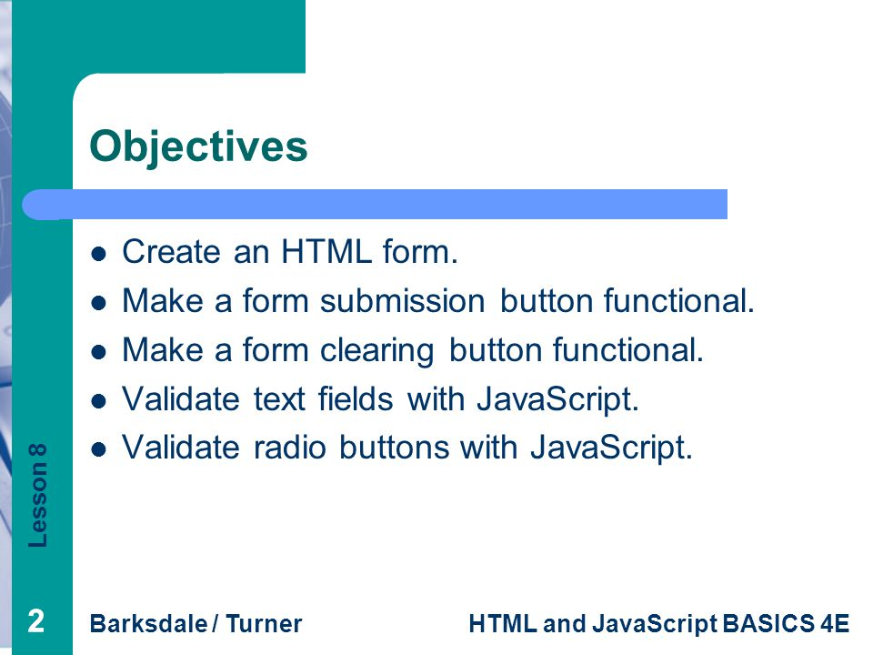 Objectives Create an HTML form.