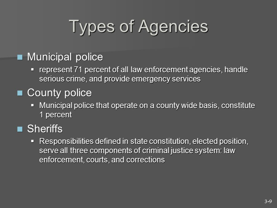 Types of Agencies Municipal police County police Sheriffs