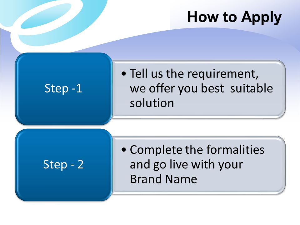How to Apply Step -1. Tell us the requirement, we offer you best suitable solution. Step - 2.