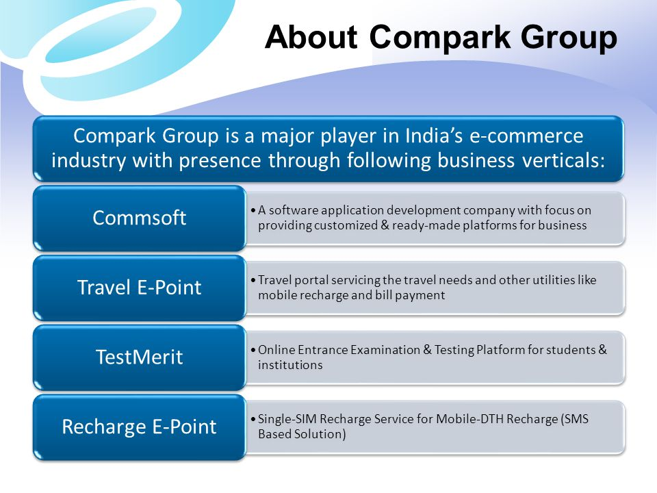 About Compark Group Compark Group is a major player in India's e-commerce industry with presence through following business verticals: