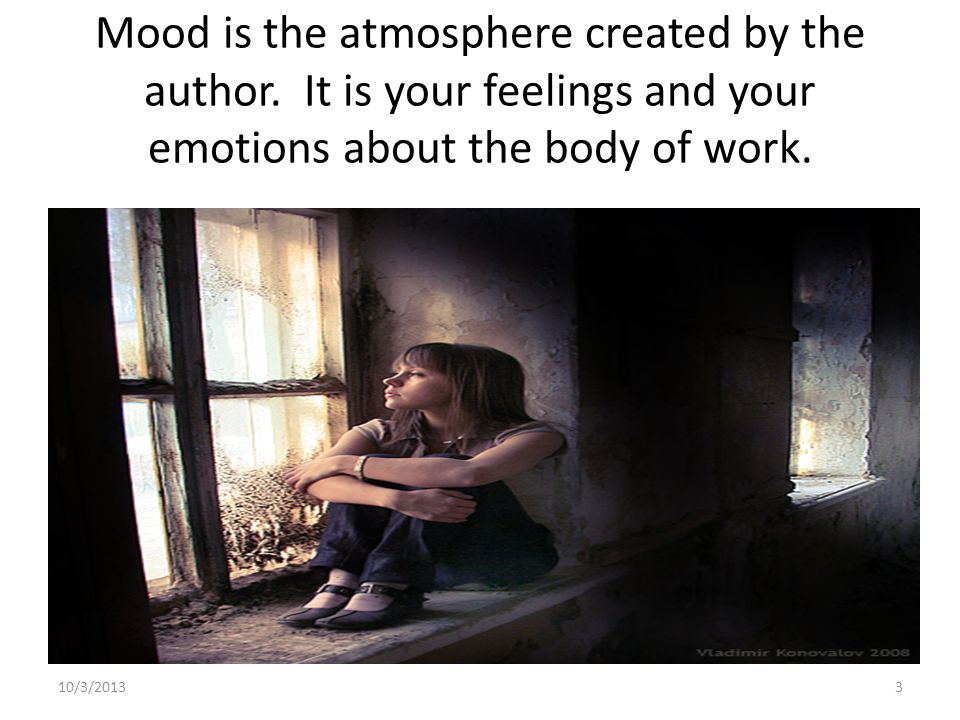 Mood is the atmosphere created by the author
