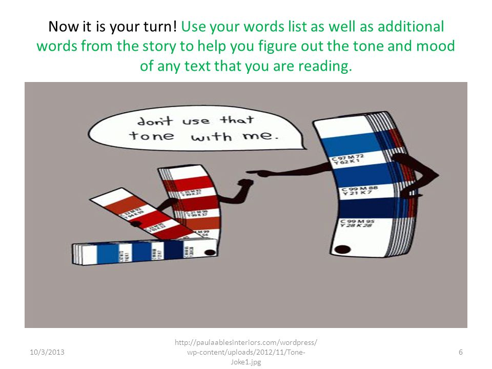 Now it is your turn! Use your words list as well as additional words from the story to help you figure out the tone and mood of any text that you are reading.