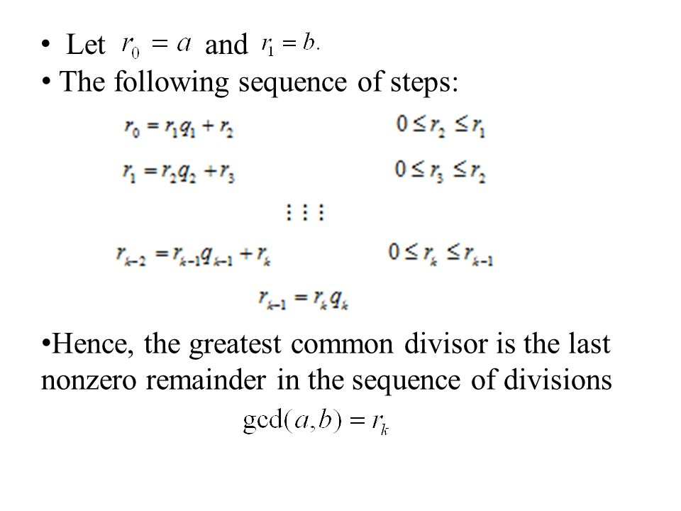 Let and The following sequence of steps: Hence, the greatest common divisor is the last nonzero remainder in the sequence of divisions.
