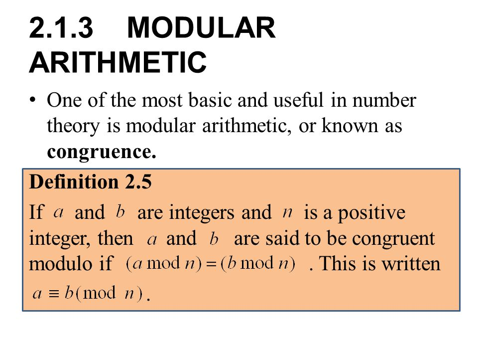 2.1.3 MODULAR ARITHMETIC One of the most basic and useful in number theory is modular arithmetic, or known as congruence.
