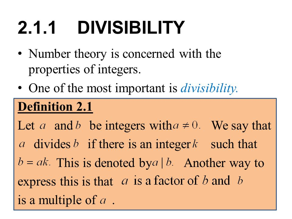 2.1.1 DIVISIBILITY Number theory is concerned with the properties of integers. One of the most important is divisibility.