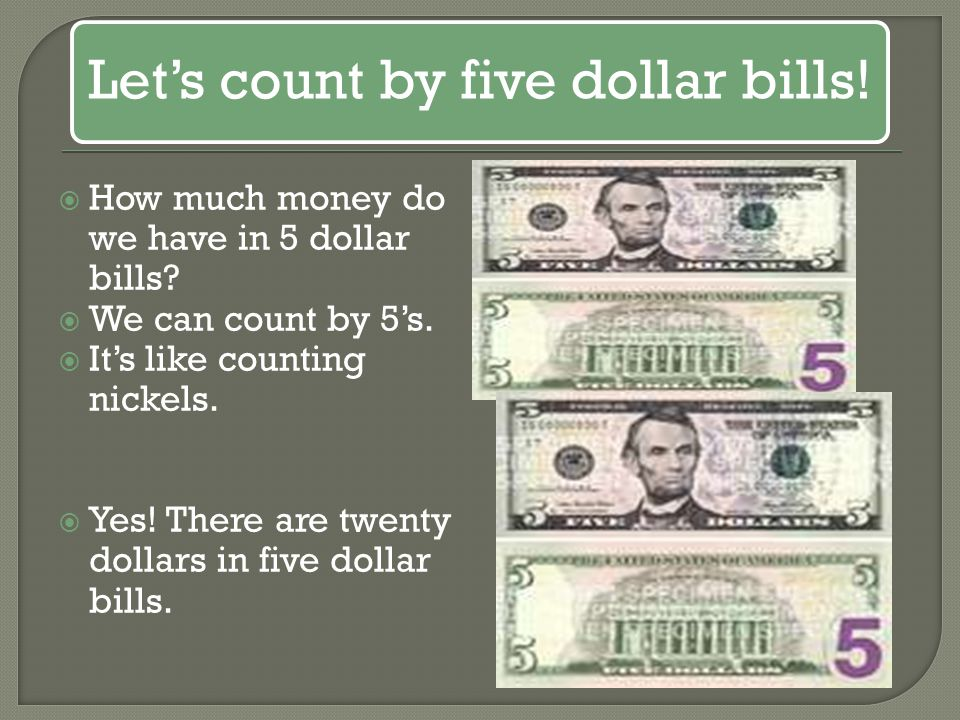 Let's count by five dollar bills!