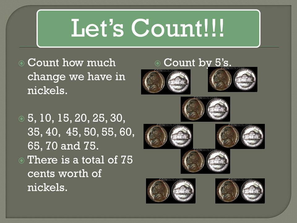 Let's Count!!! Count how much change we have in nickels.