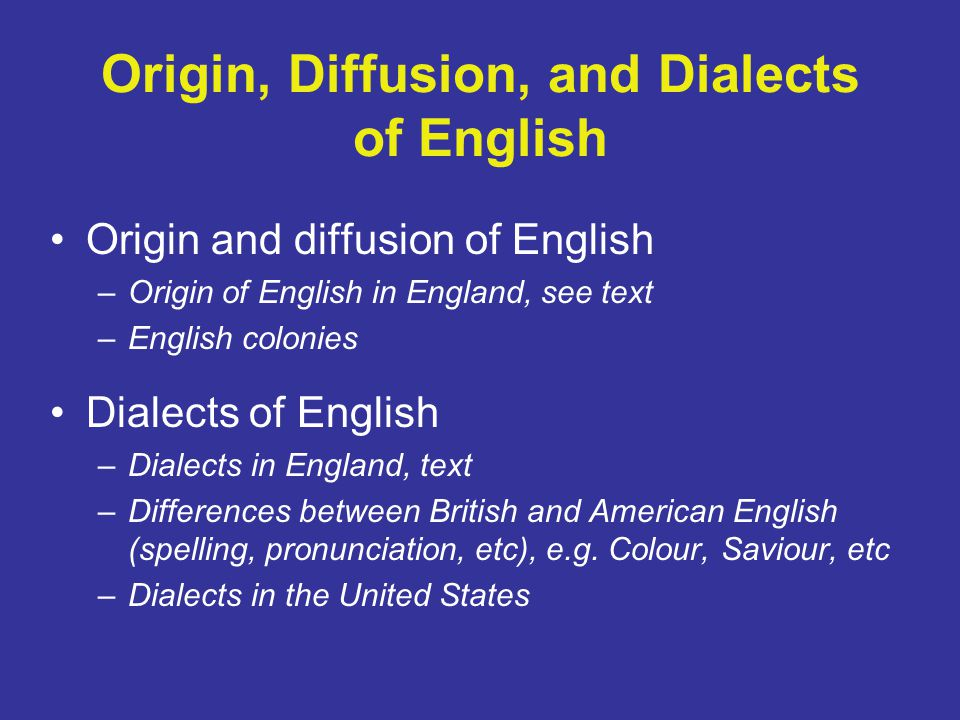 Origin, Diffusion, and Dialects of English
