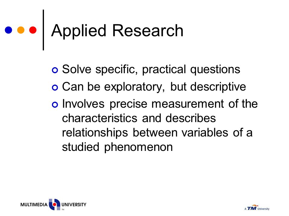 Applied Research Solve specific, practical questions