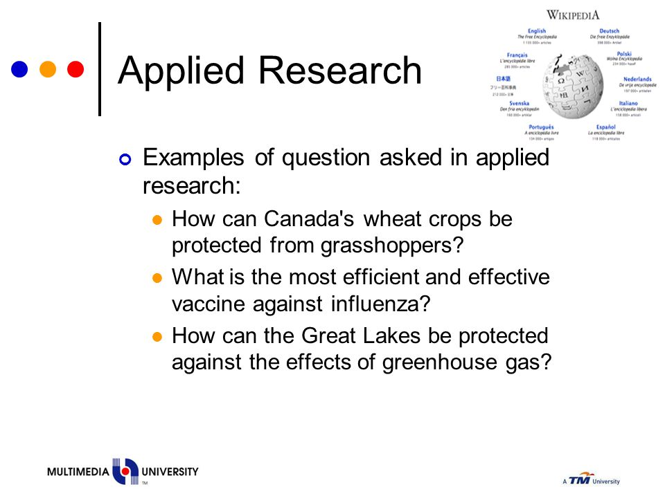Applied Research Examples of question asked in applied research: