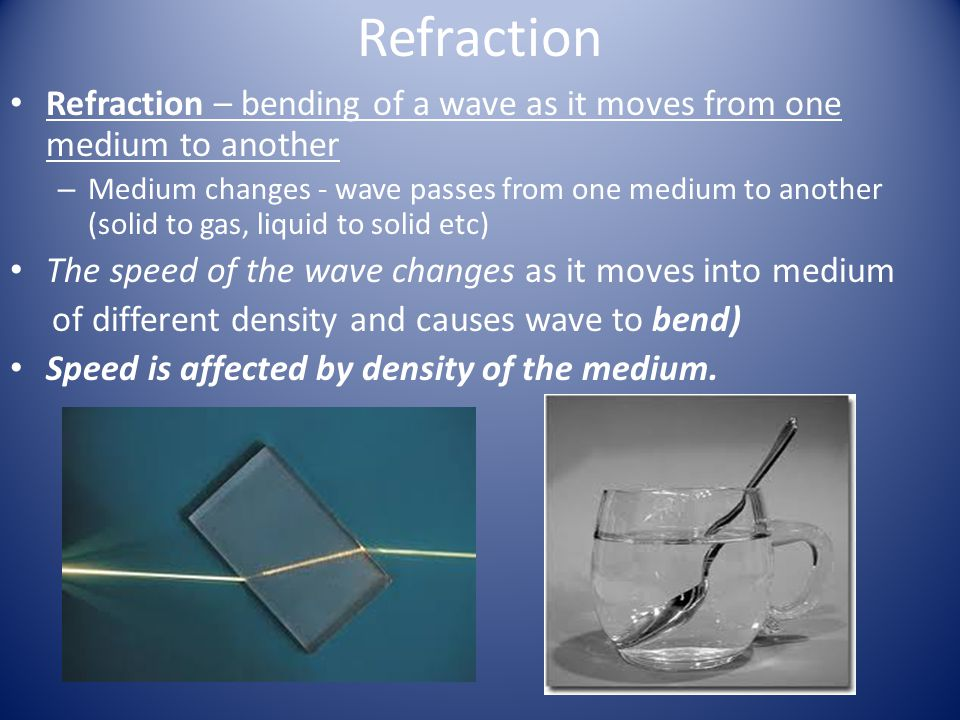 Refraction Refraction – bending of a wave as it moves from one medium to another.