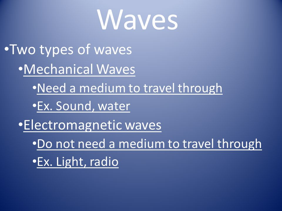 Waves Two types of waves Mechanical Waves Electromagnetic waves