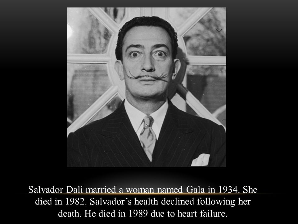 Salvador Dali married a woman named Gala in She died in 1982
