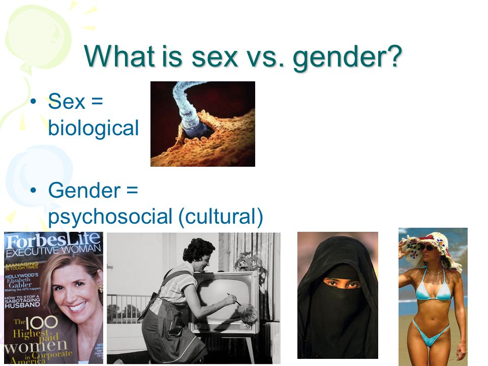 What is sex vs. gender Sex = biological