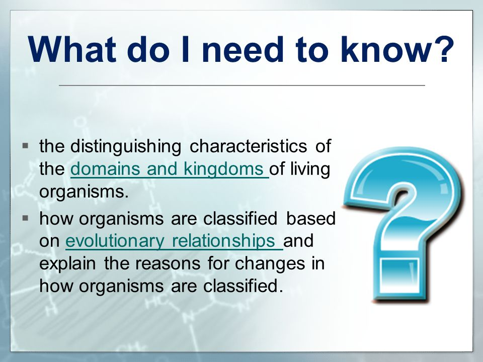 What do I need to know the distinguishing characteristics of the domains and kingdoms of living organisms.