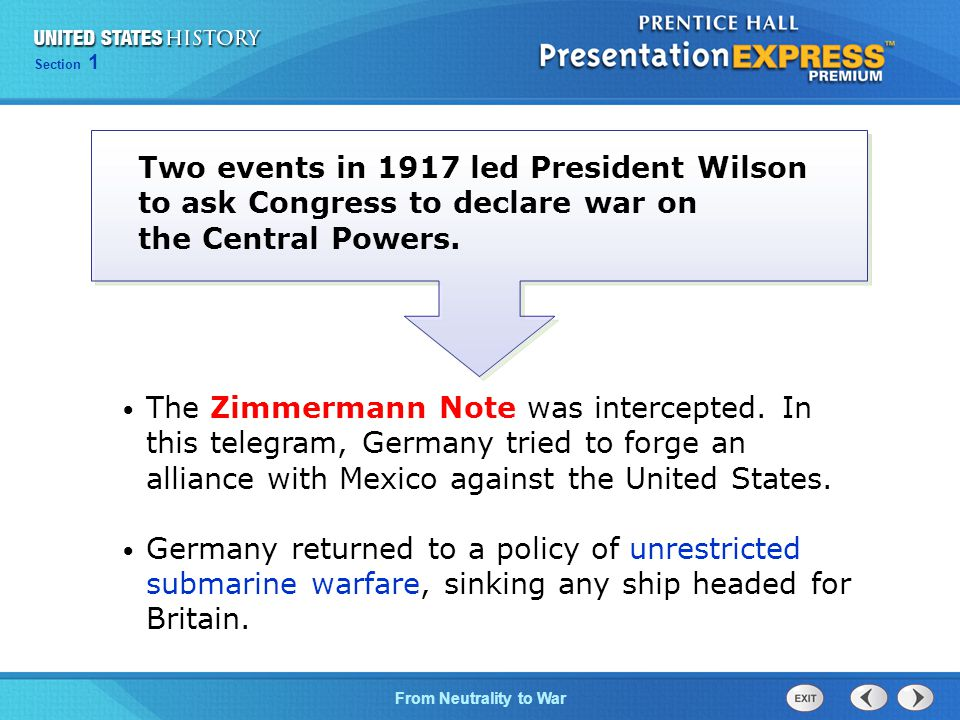 Two events in 1917 led President Wilson to ask Congress to declare war on the Central Powers.