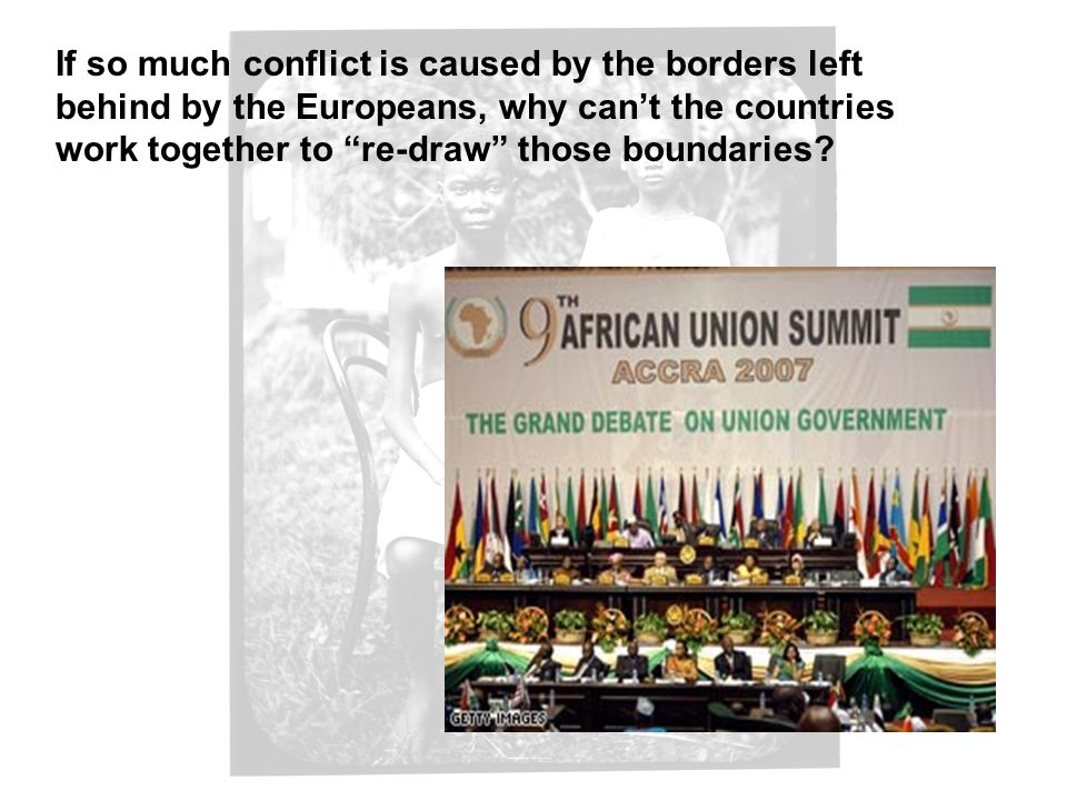 If so much conflict is caused by the borders left behind by the Europeans, why can't the countries work together to re-draw those boundaries