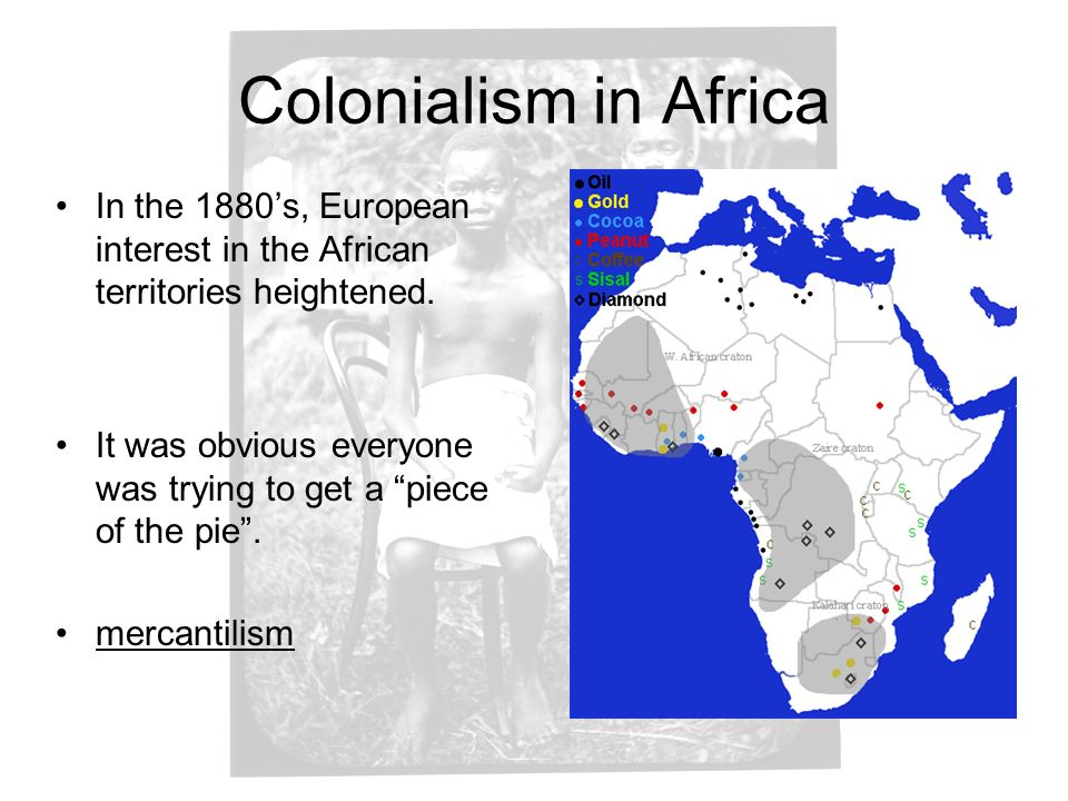 Colonialism in Africa In the 1880's, European interest in the African territories heightened.