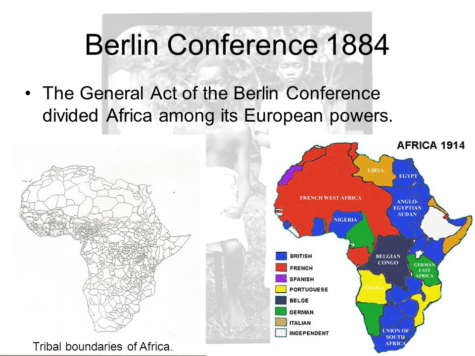 Berlin Conference 1884 The General Act of the Berlin Conference divided Africa among its European powers.