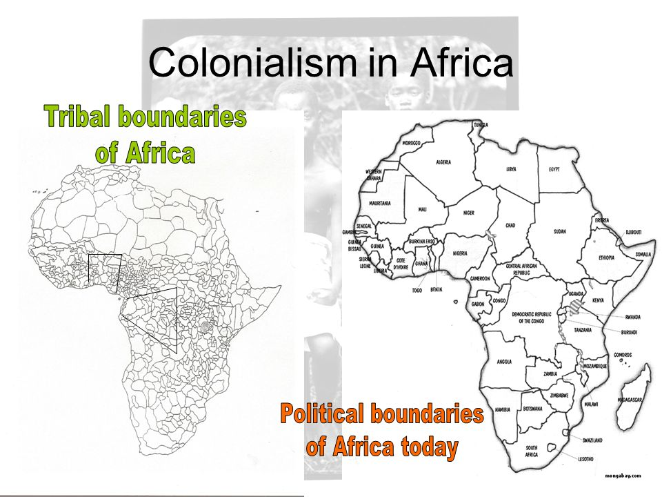 Colonialism in Africa Tribal boundaries of Africa Political boundaries