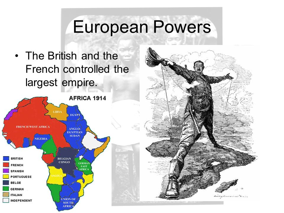 European Powers The British and the French controlled the largest empire.