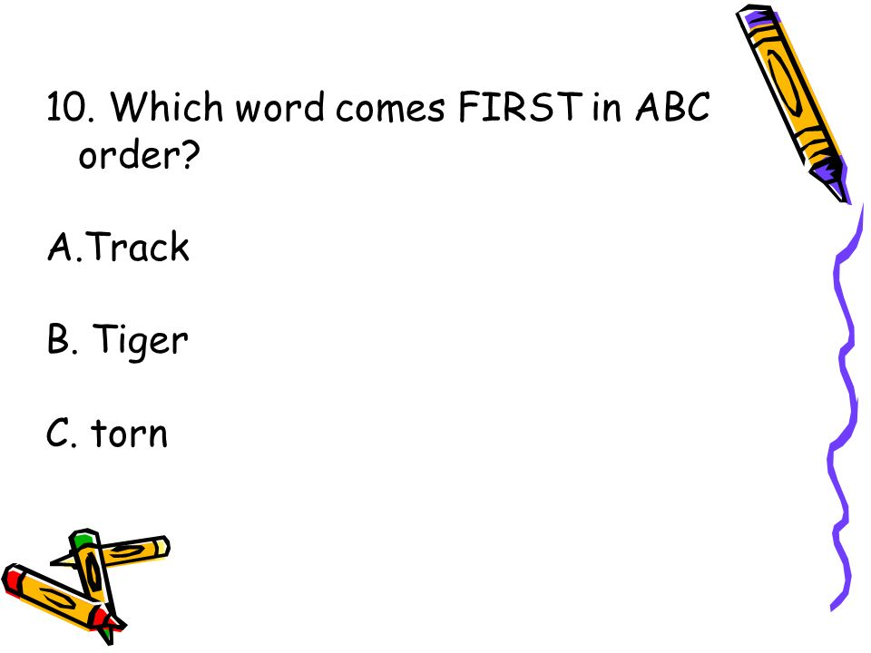 10. Which word comes FIRST in ABC order