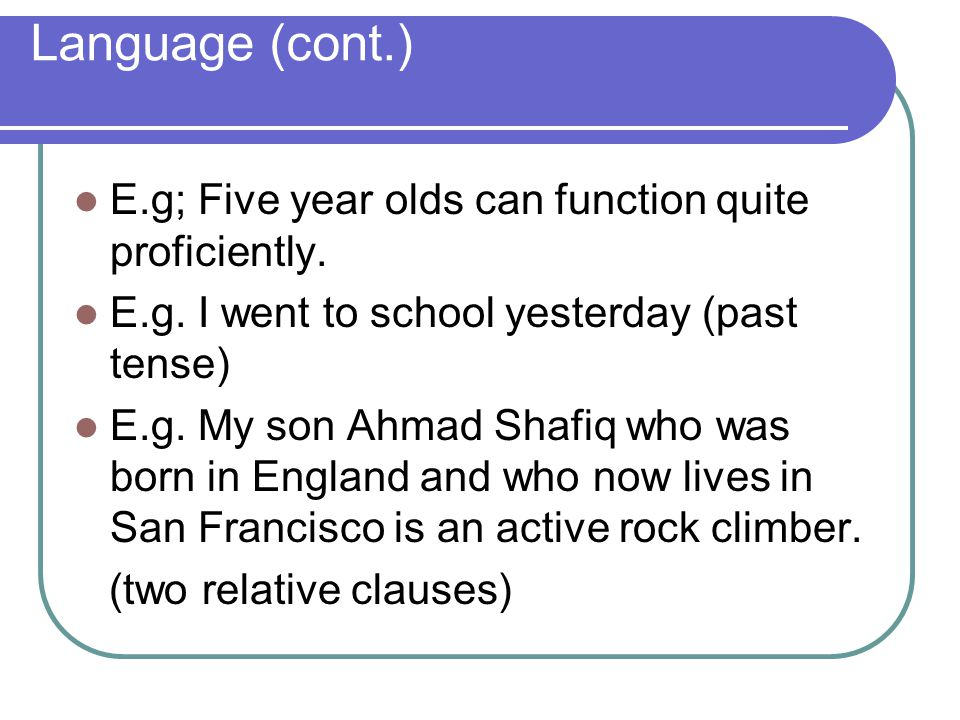 Language (cont.) E.g; Five year olds can function quite proficiently.