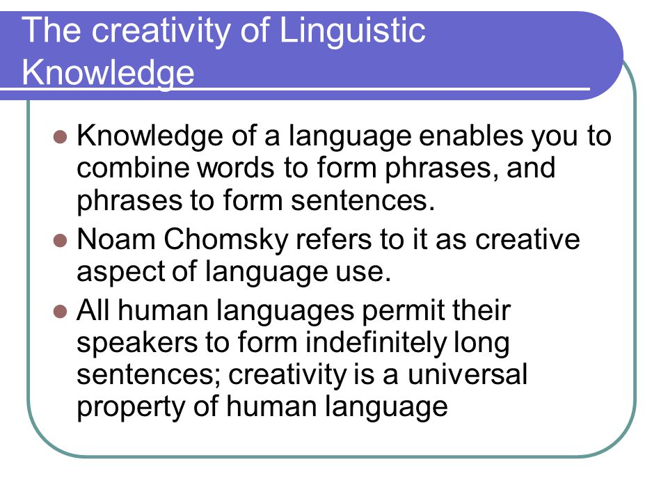 The creativity of Linguistic Knowledge