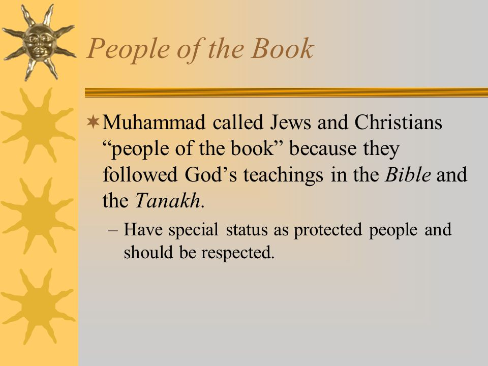 People of the Book Muhammad called Jews and Christians people of the book because they followed God's teachings in the Bible and the Tanakh.