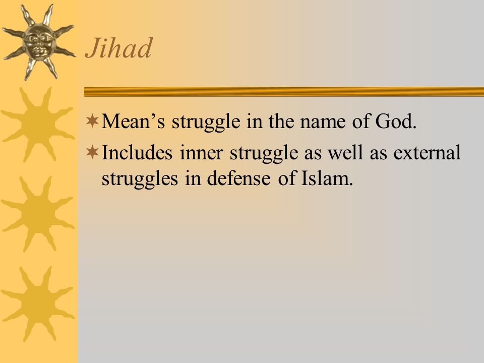 Jihad Mean's struggle in the name of God.