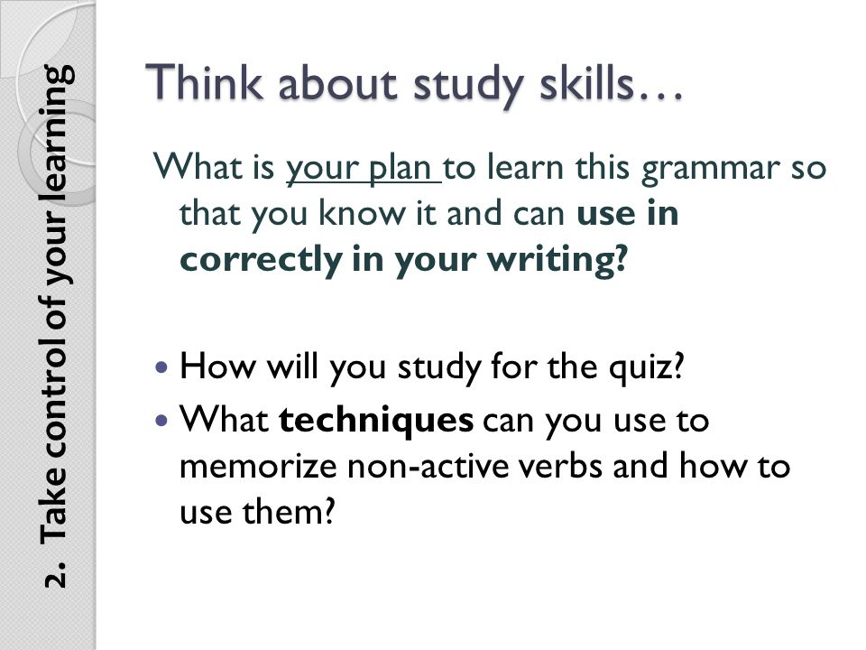 Think about study skills…