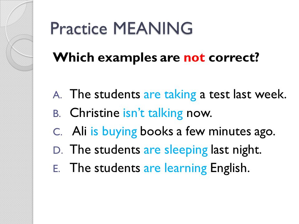 Practice MEANING Which examples are not correct