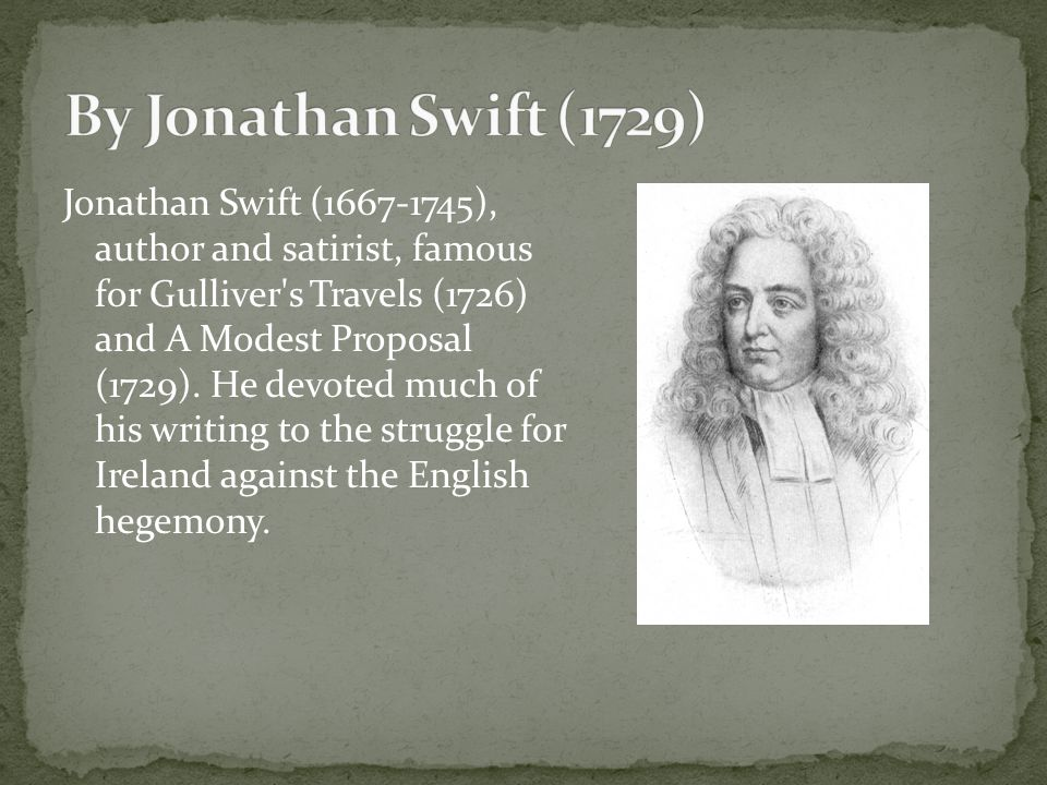 word choice gives jonathan swift artillery to create satire in a modest proposal In the essay a modest proposal, jonathan swift describes ireland under british empire during his time by stating it is a melancholy object to those, who walk through this great town, or travel in the country, when they see the streets, the roads, and cabin doors, crowded with beggars of the female sex, followed by.