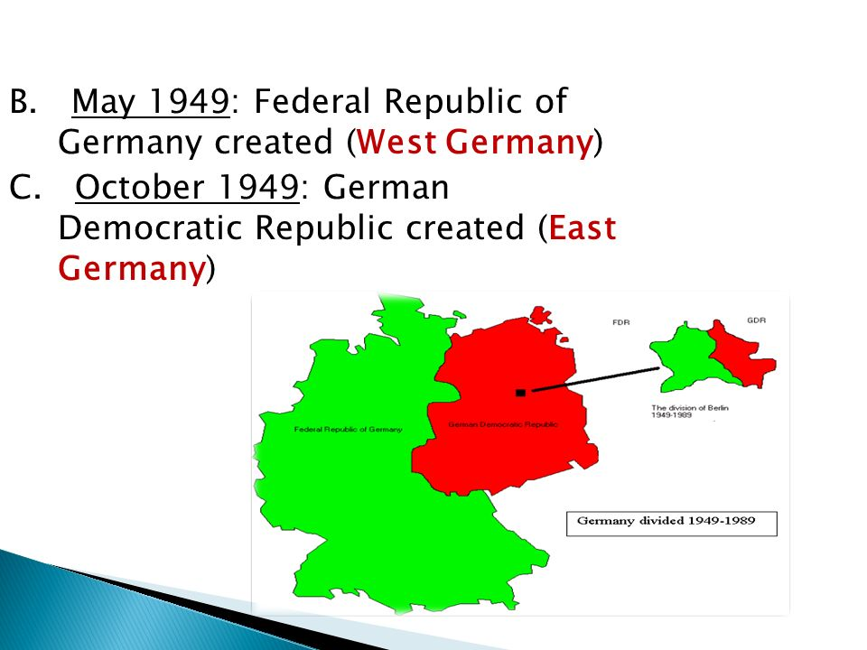 B. May 1949: Federal Republic of Germany created (West Germany) C