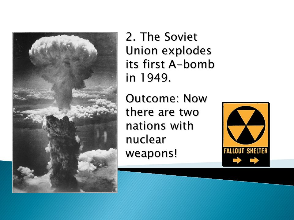 2. The Soviet Union explodes its first A-bomb in 1949.