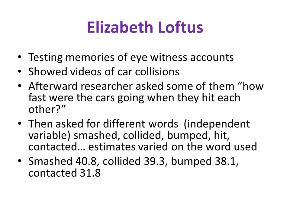 Elizabeth Loftus Testing memories of eye witness accounts