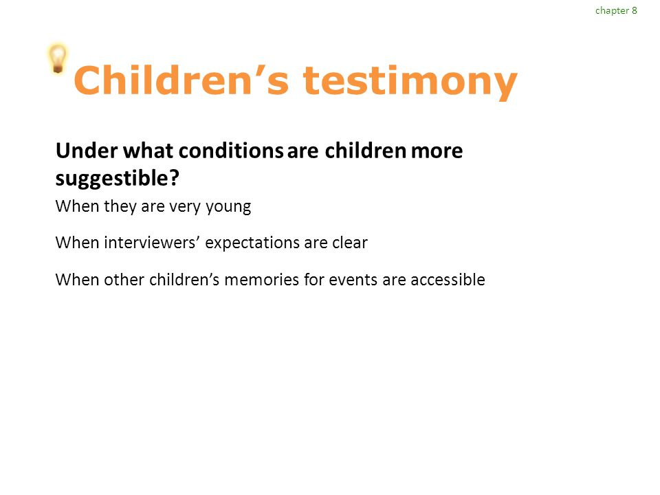 chapter 8 Children's testimony. Under what conditions are children more suggestible When they are very young.