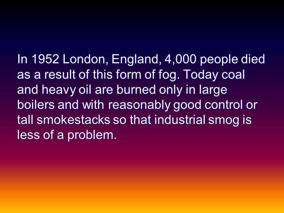 In 1952 London, England, 4,000 people died as a result of this form of fog.