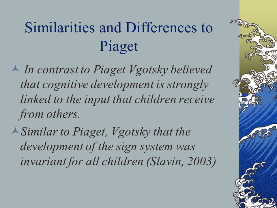 Similarities and Differences to Piaget