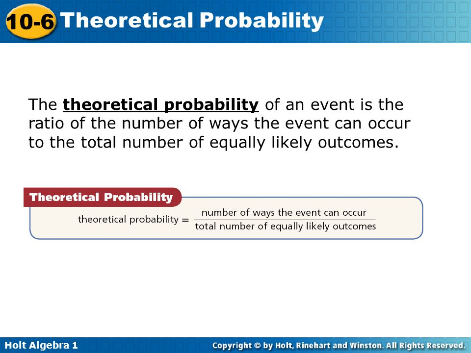The theoretical probability of an event is the ratio of the number of ways the event can occur to the total number of equally likely outcomes.