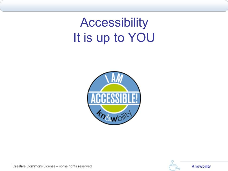 Accessibility It is up to YOU