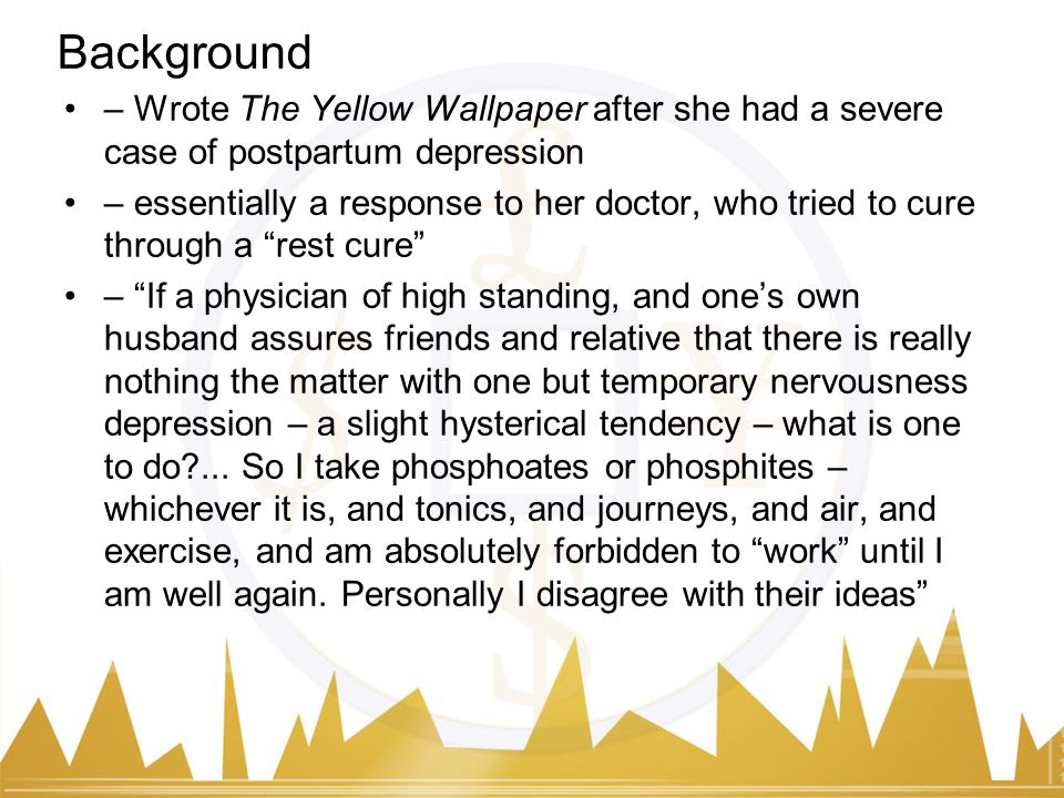 Background Wrote The Yellow Wallpaper After She Had A Severe Case Of Postpartum Depression