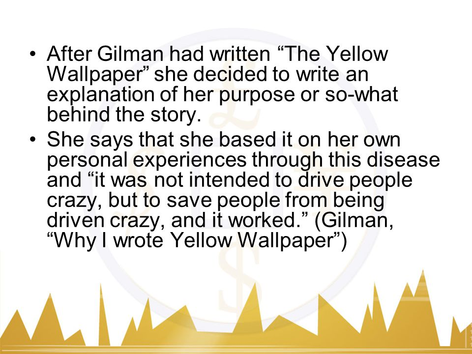 After Gilman Had Written The Yellow Wallpaper She Decided To Write An Explanation Of Her Purpose
