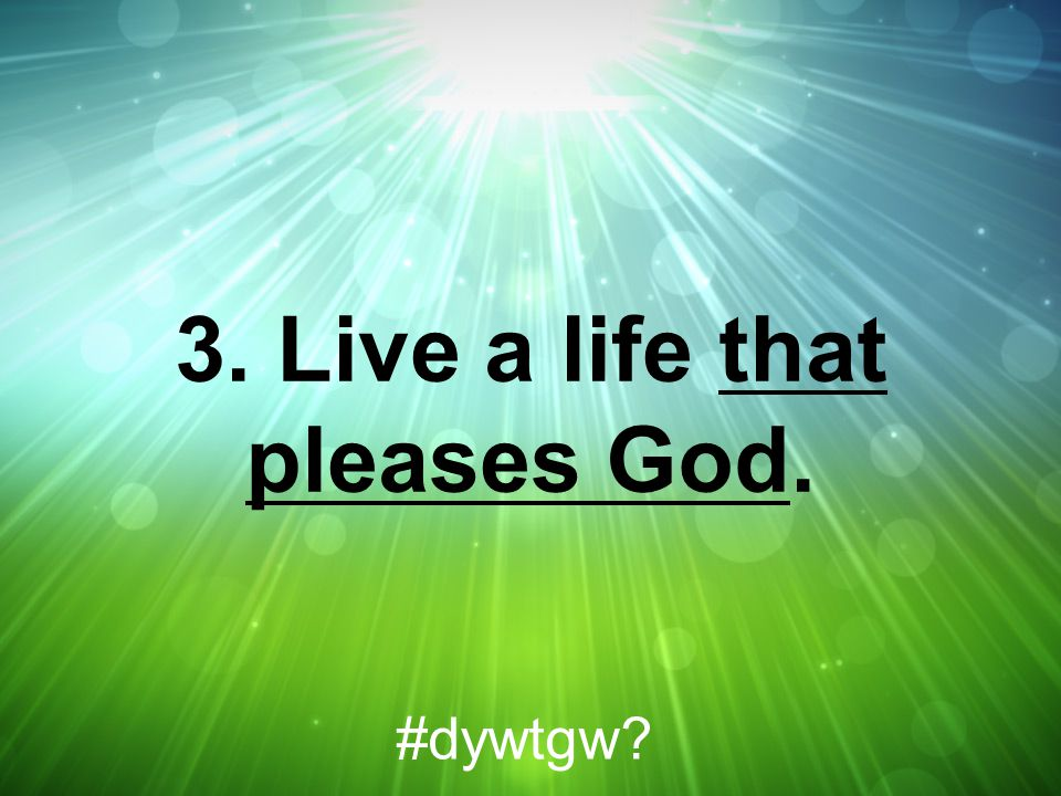 3. Live a life that pleases God.