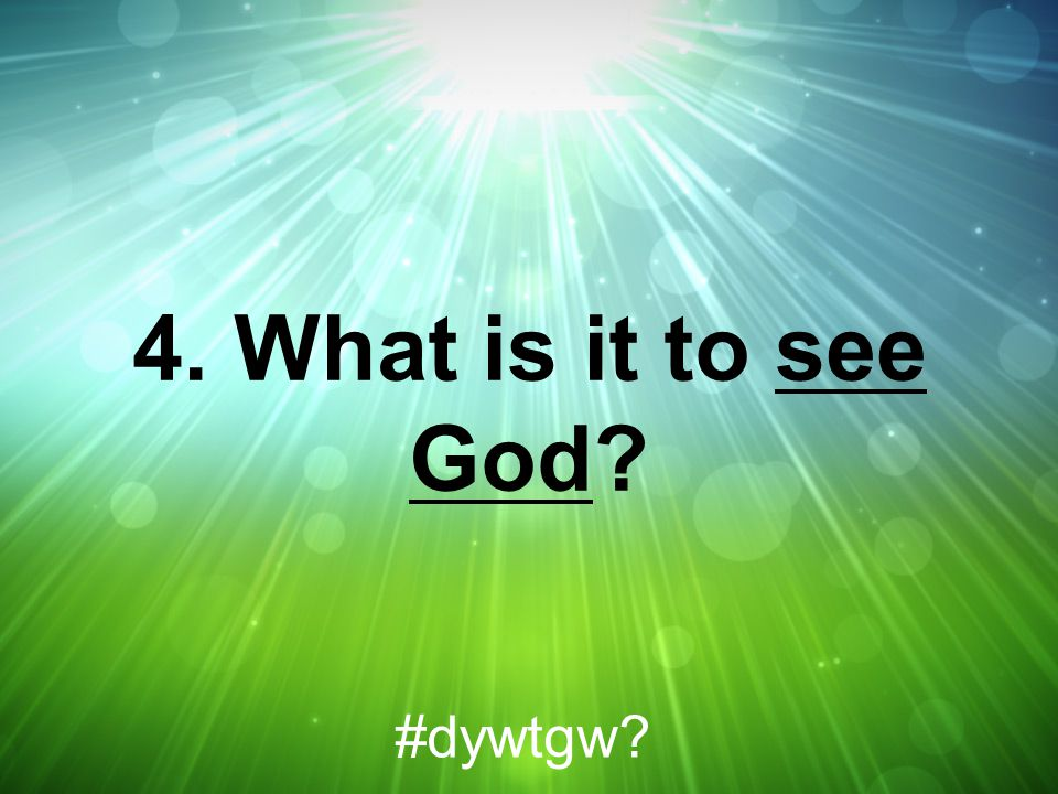 4. What is it to see God #dywtgw